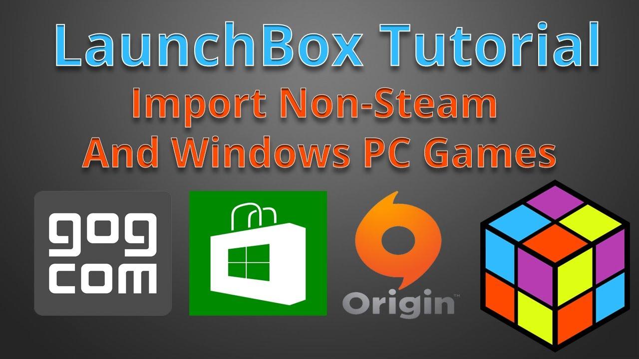 Adding Non-Steam PC Games and Windows 10 Games – LaunchBox Tutorials   Video
