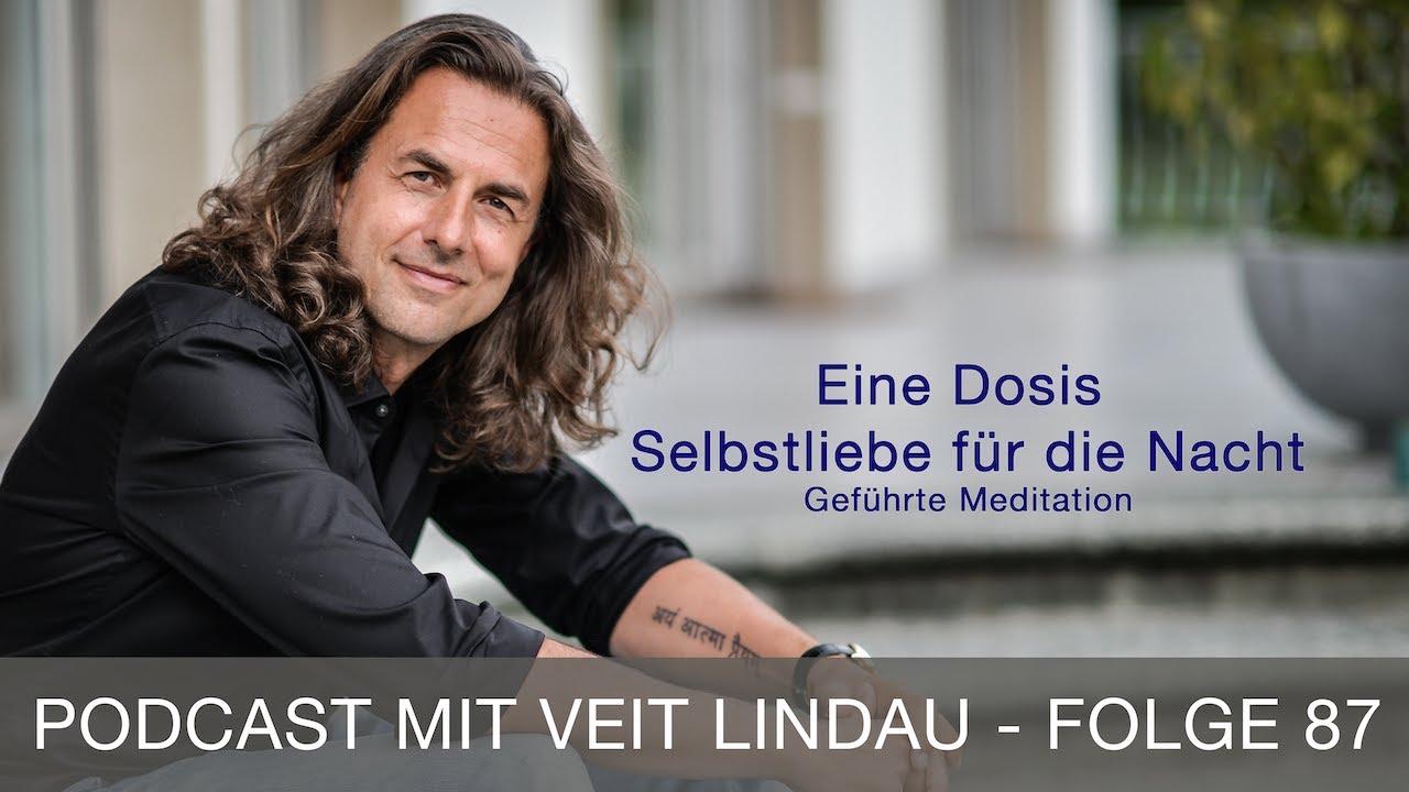 Eine Dosis Selbstliebe für die Nacht – Geführte Meditation mit Veit Lindau – Folge 87 | Video