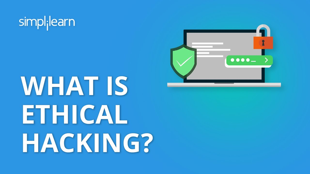 What Is Ethical Hacking? | Ethical Hacking Tutorial For Beginners | Ethical Hacking | Simplilearn | Video