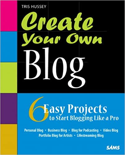 create-your-own-blog-6-easy-projects-to-start-blogging-like-a-pro-by-tris-hussey