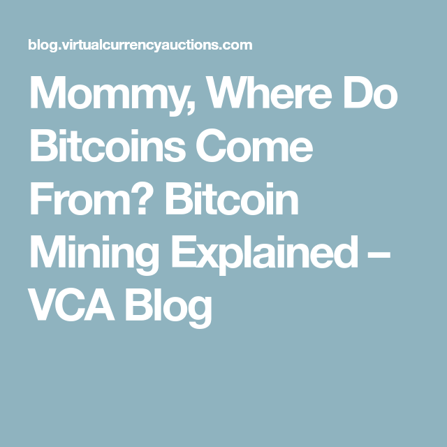 mommy-where-do-bitcoins-come-from-bitcoin-mining-explained